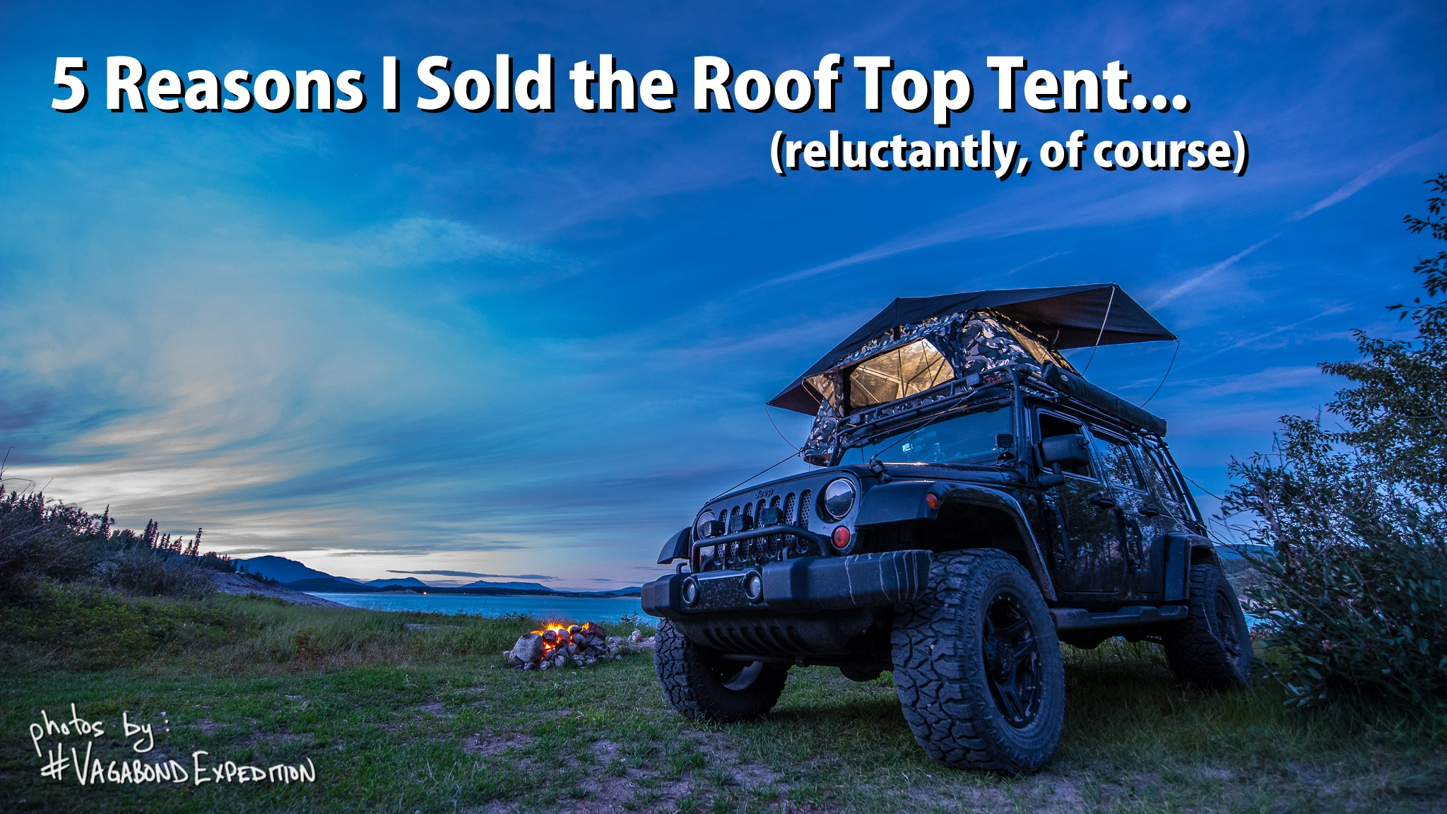 The VagabondExpedition Overland Jeep parts ways with our Tepui roof top tent for 2017 and beyond. Although we love RTT's, here's why we parted with ours.